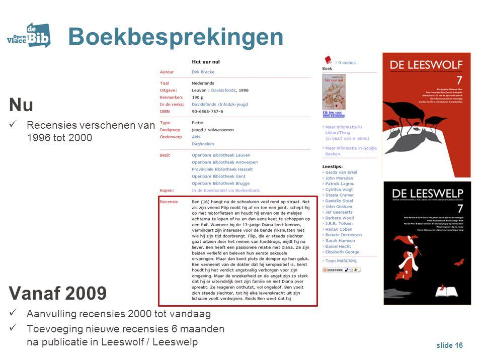 Boekbesprekingen slide 16 Nu Recensies verschenen van 1996 tot 2000 Vanaf 2009 Aanvulling recensies 2000 tot vandaag Toevoeging nieuwe recensies 6 maa