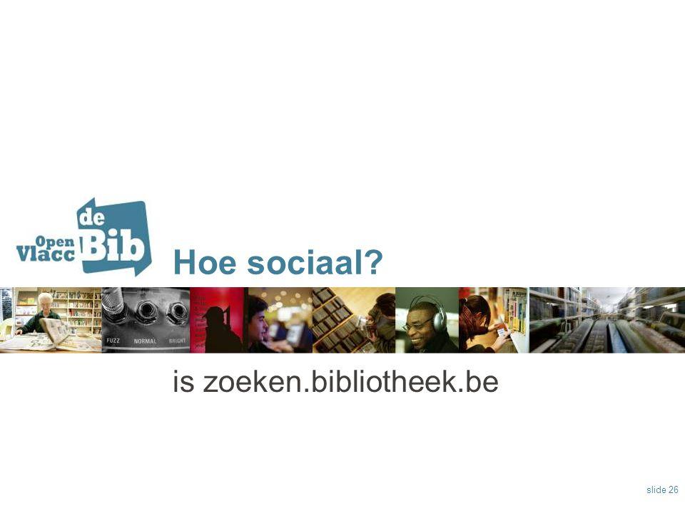 Hoe sociaal? is zoeken.bibliotheek.be slide 26