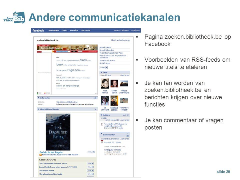 Andere communicatiekanalen  Pagina zoeken.bibliotheek.be op Facebook  Voorbeelden van RSS-feeds om nieuwe titels te etaleren  Je kan fan worden van