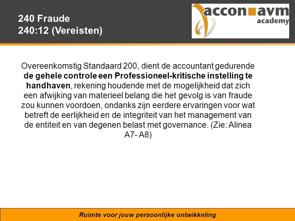 Ruimte voor jouw persoonlijke ontwikkeling 240 Fraude 240:12 (Vereisten) Overeenkomstig Standaard 200, dient de accountant gedurende de gehele control
