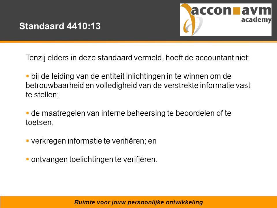 Ruimte voor jouw persoonlijke ontwikkeling Standaard 4410:13 Tenzij elders in deze standaard vermeld, hoeft de accountant niet:  bij de leiding van d