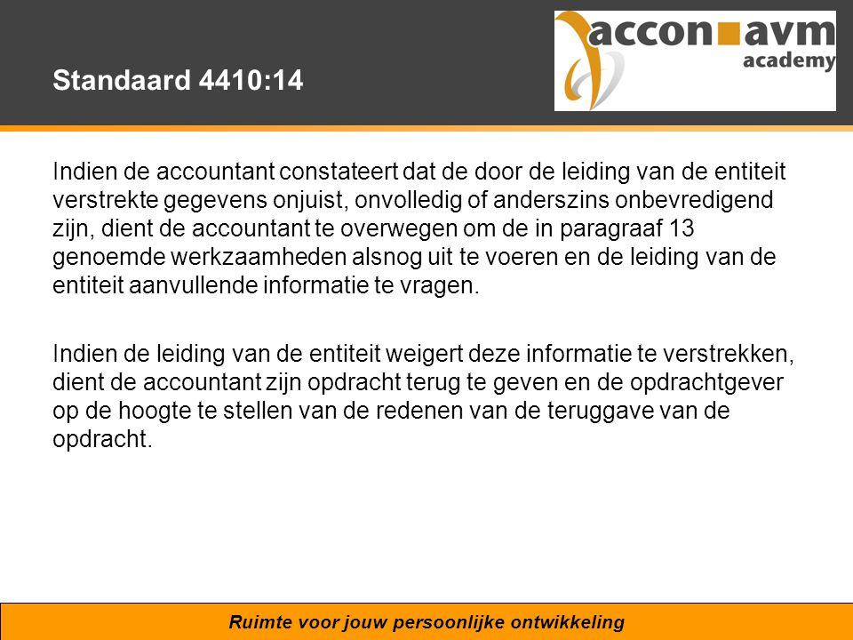 Ruimte voor jouw persoonlijke ontwikkeling Standaard 4410:14 Indien de accountant constateert dat de door de leiding van de entiteit verstrekte gegeve