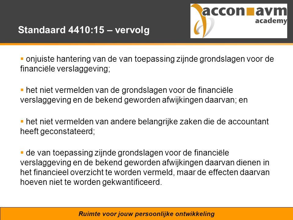 Ruimte voor jouw persoonlijke ontwikkeling Standaard 4410:15 – vervolg  onjuiste hantering van de van toepassing zijnde grondslagen voor de financiël