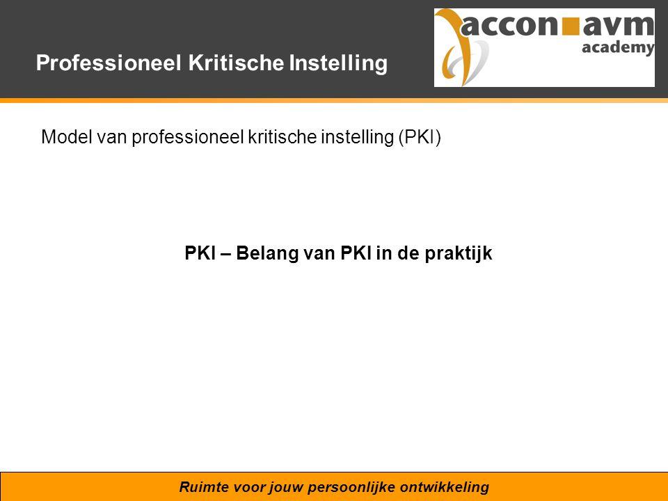Ruimte voor jouw persoonlijke ontwikkeling Professioneel Kritische Instelling Model van professioneel kritische instelling (PKI) PKI – Belang van PKI