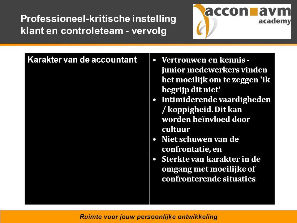 Ruimte voor jouw persoonlijke ontwikkeling Professioneel-kritische instelling klant en controleteam - vervolg Karakter van de accountant Vertrouwen en