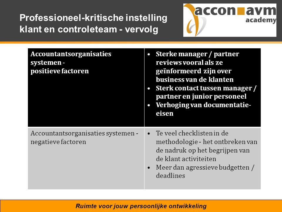 Ruimte voor jouw persoonlijke ontwikkeling Professioneel-kritische instelling klant en controleteam - vervolg Accountantsorganisaties systemen - posit