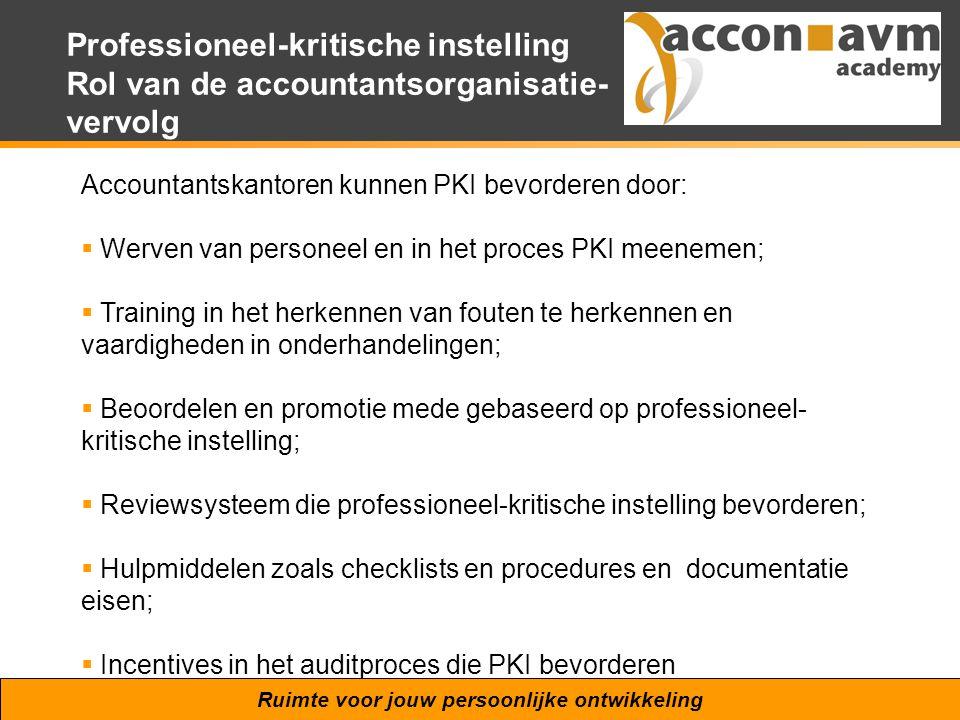 Ruimte voor jouw persoonlijke ontwikkeling Professioneel-kritische instelling Rol van de accountantsorganisatie- vervolg Accountantskantoren kunnen PK
