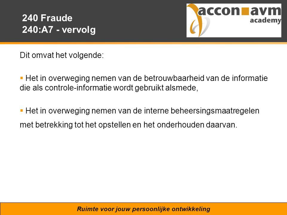 Ruimte voor jouw persoonlijke ontwikkeling 240 Fraude 240:A7 - vervolg Dit omvat het volgende:  Het in overweging nemen van de betrouwbaarheid van de