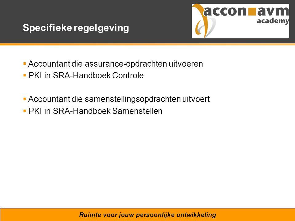 Ruimte voor jouw persoonlijke ontwikkeling Specifieke regelgeving  Accountant die assurance-opdrachten uitvoeren  PKI in SRA-Handboek Controle  Acc