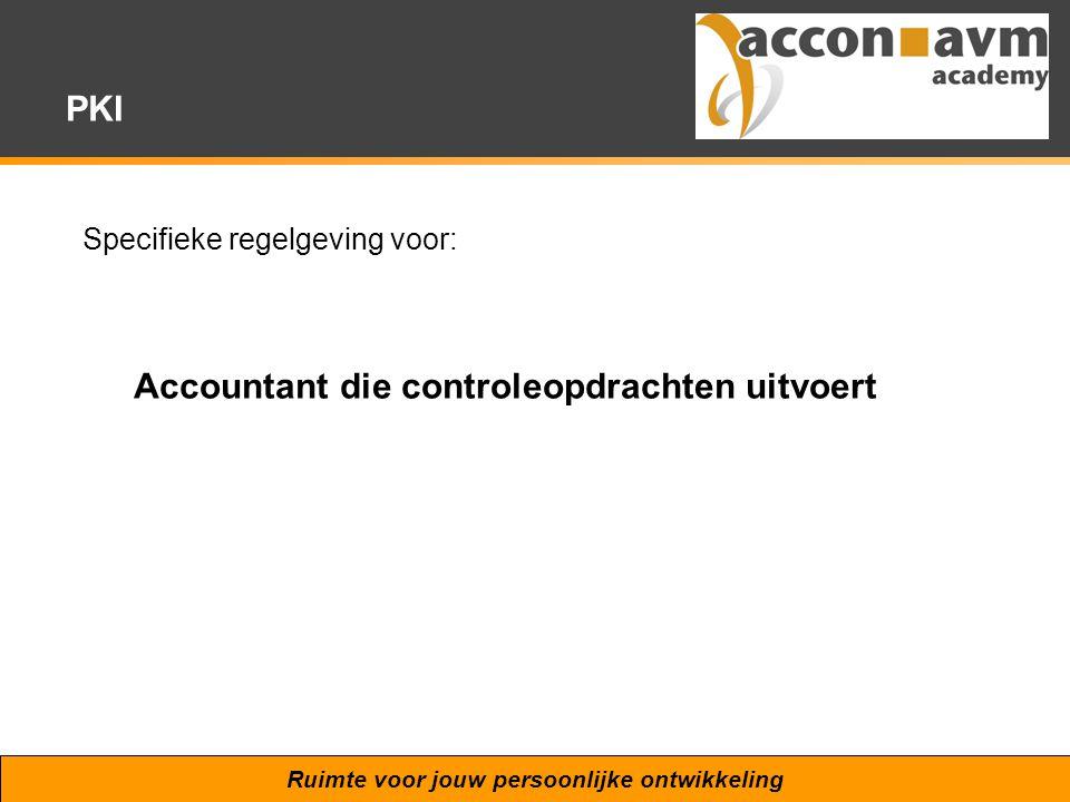 Ruimte voor jouw persoonlijke ontwikkeling PKI Specifieke regelgeving voor: Accountant die controleopdrachten uitvoert