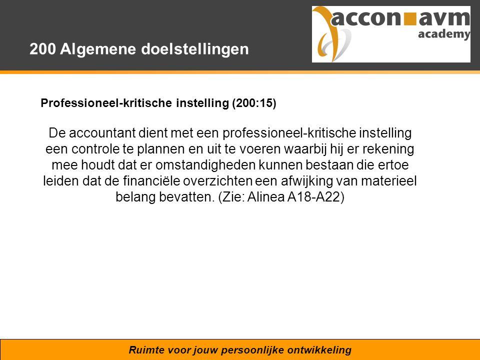Ruimte voor jouw persoonlijke ontwikkeling 200 Algemene doelstellingen Professioneel-kritische instelling (200:15) De accountant dient met een profess