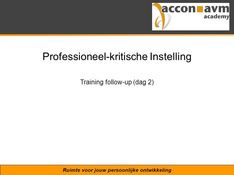 Ruimte voor jouw persoonlijke ontwikkeling Professioneel-kritische Instelling Training follow-up (dag 2)
