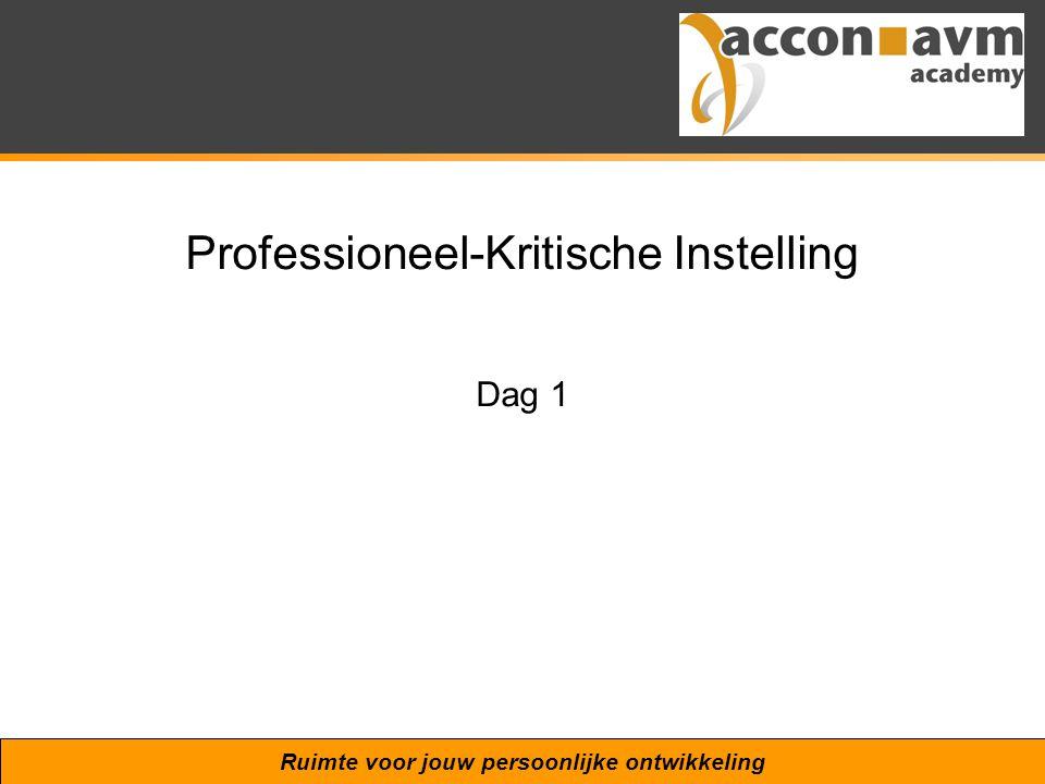 Ruimte voor jouw persoonlijke ontwikkeling Professioneel-Kritische Instelling Dag 1