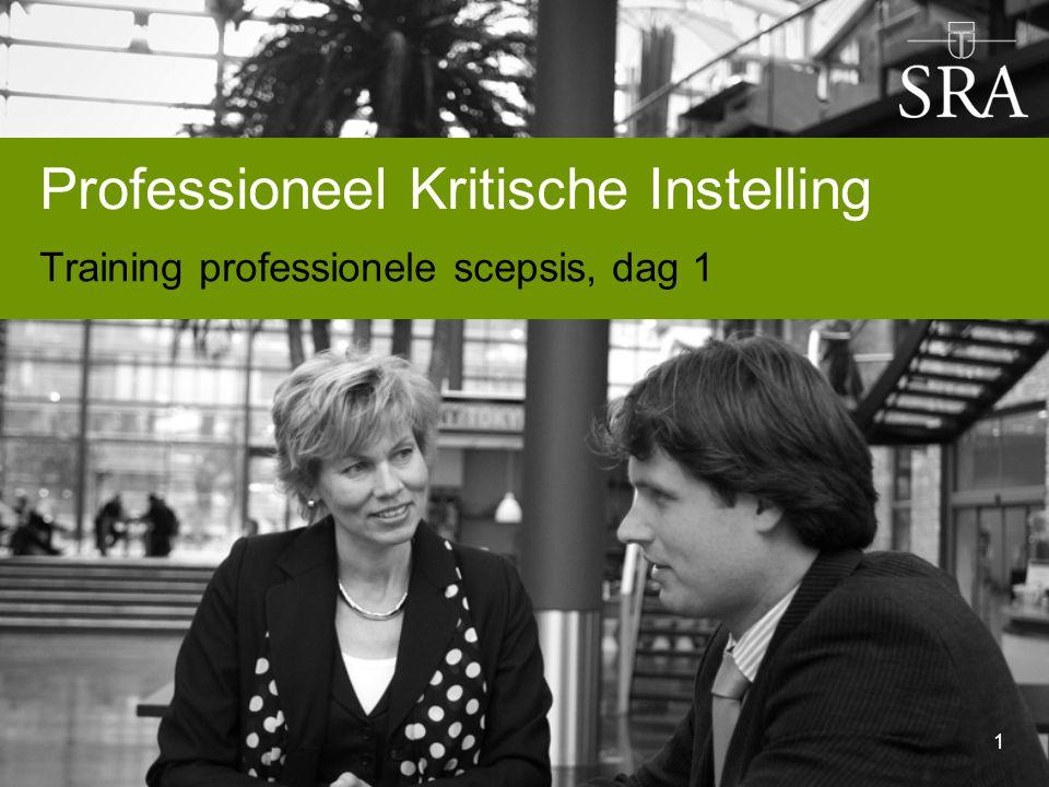 Professioneel Kritische Instelling Training professionele scepsis, dag 1 1