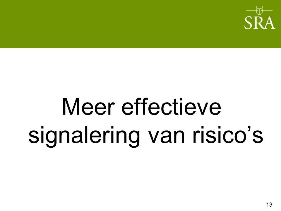 Meer effectieve signalering van risico's 13