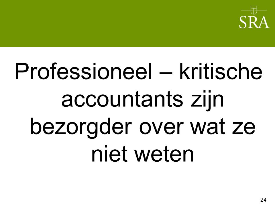 Professioneel – kritische accountants zijn bezorgder over wat ze niet weten 24