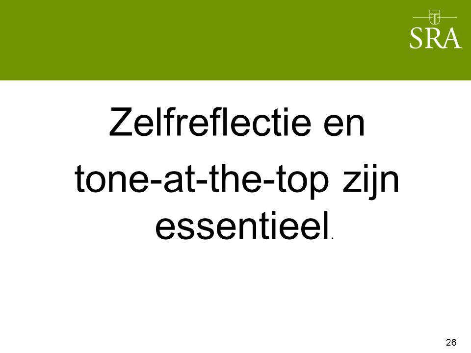 Zelfreflectie en tone-at-the-top zijn essentieel. 26