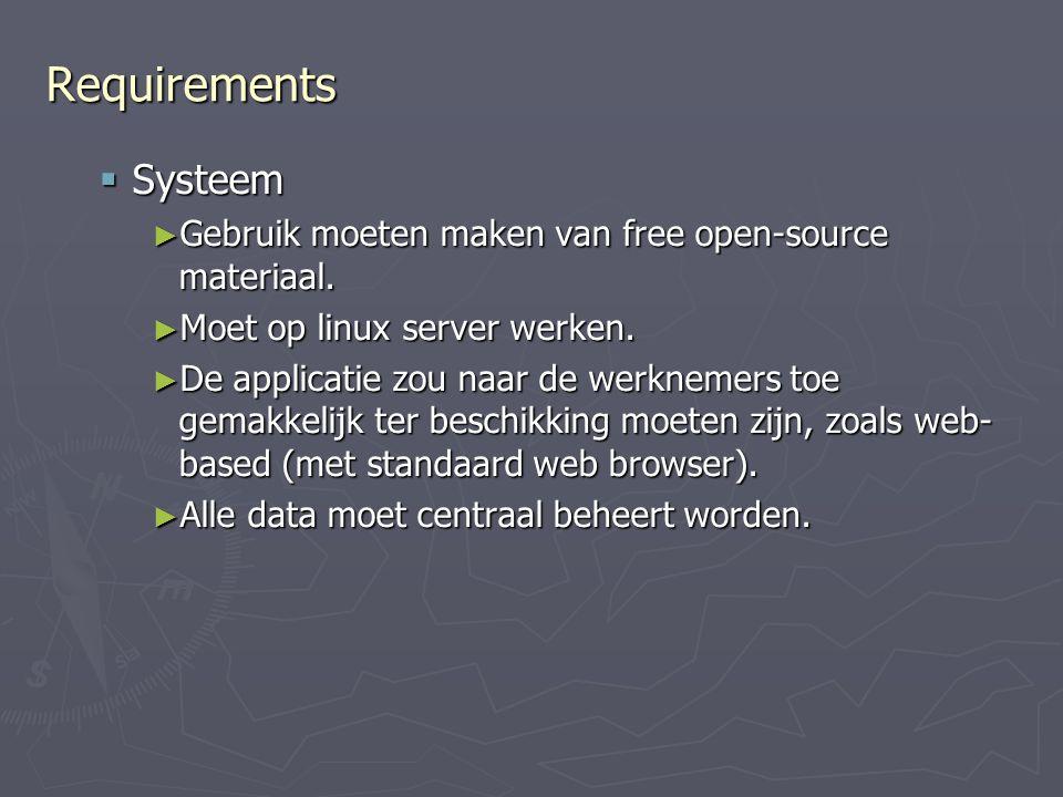 Requirements  Systeem ► Gebruik moeten maken van free open-source materiaal.