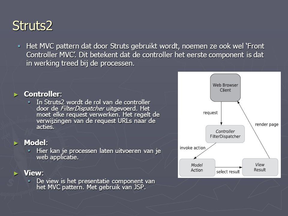 Struts2 ► Controller:  In Struts2 wordt de rol van de controller door de FilterDispatcher uitgevoerd.