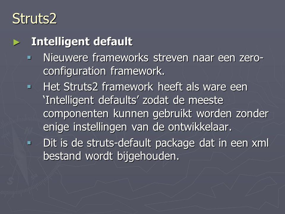 Struts2 ► Intelligent default  Nieuwere frameworks streven naar een zero- configuration framework.
