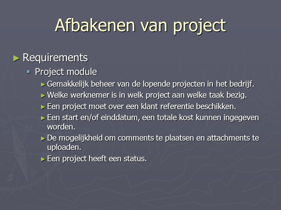 Afbakenen van project ► Requirements  Project module ► Gemakkelijk beheer van de lopende projecten in het bedrijf.