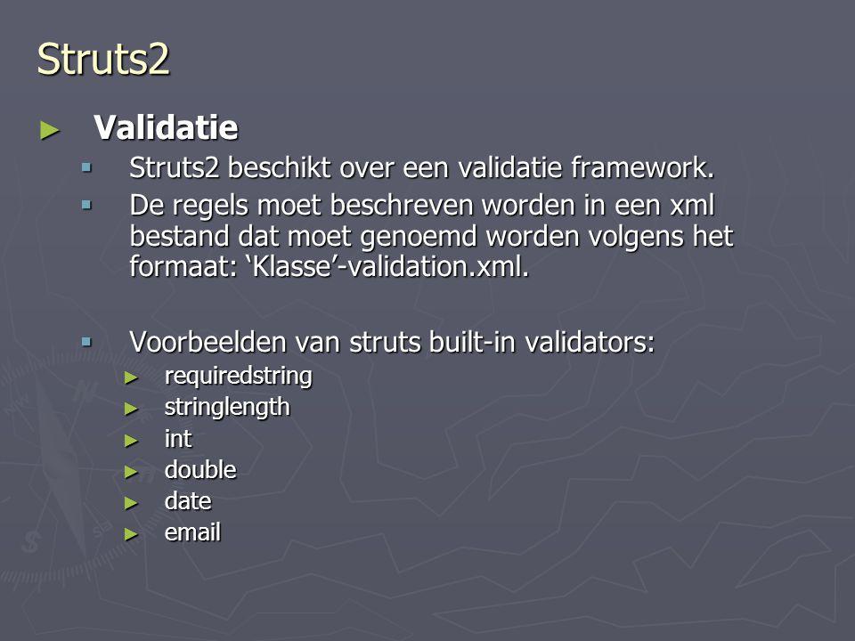Struts2 ► Validatie  Struts2 beschikt over een validatie framework.