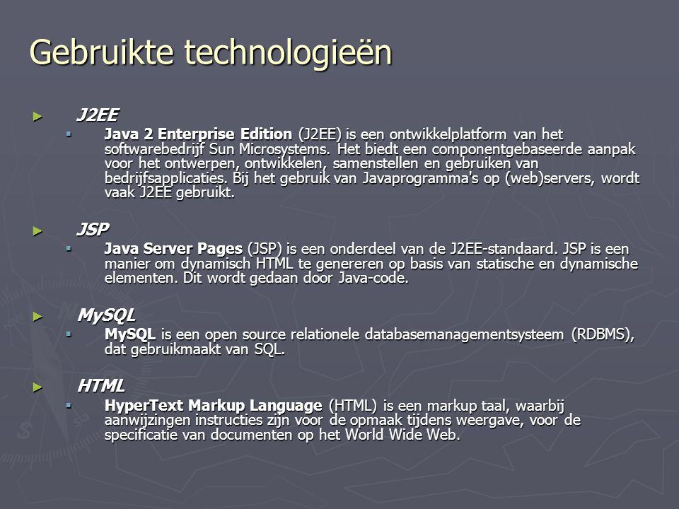 Gebruikte technologieën ► J2EE  Java 2 Enterprise Edition (J2EE) is een ontwikkelplatform van het softwarebedrijf Sun Microsystems.