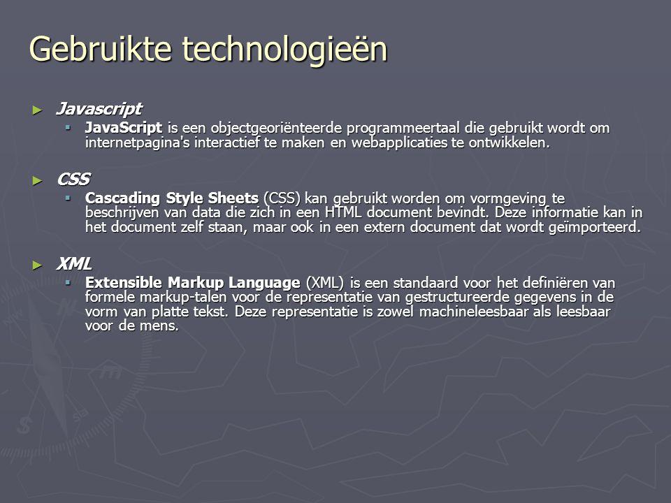 Gebruikte technologieën ► Javascript  JavaScript is een objectgeoriënteerde programmeertaal die gebruikt wordt om internetpagina s interactief te maken en webapplicaties te ontwikkelen.