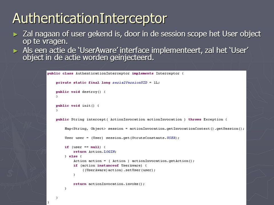 AuthenticationInterceptor ► Zal nagaan of user gekend is, door in de session scope het User object op te vragen.