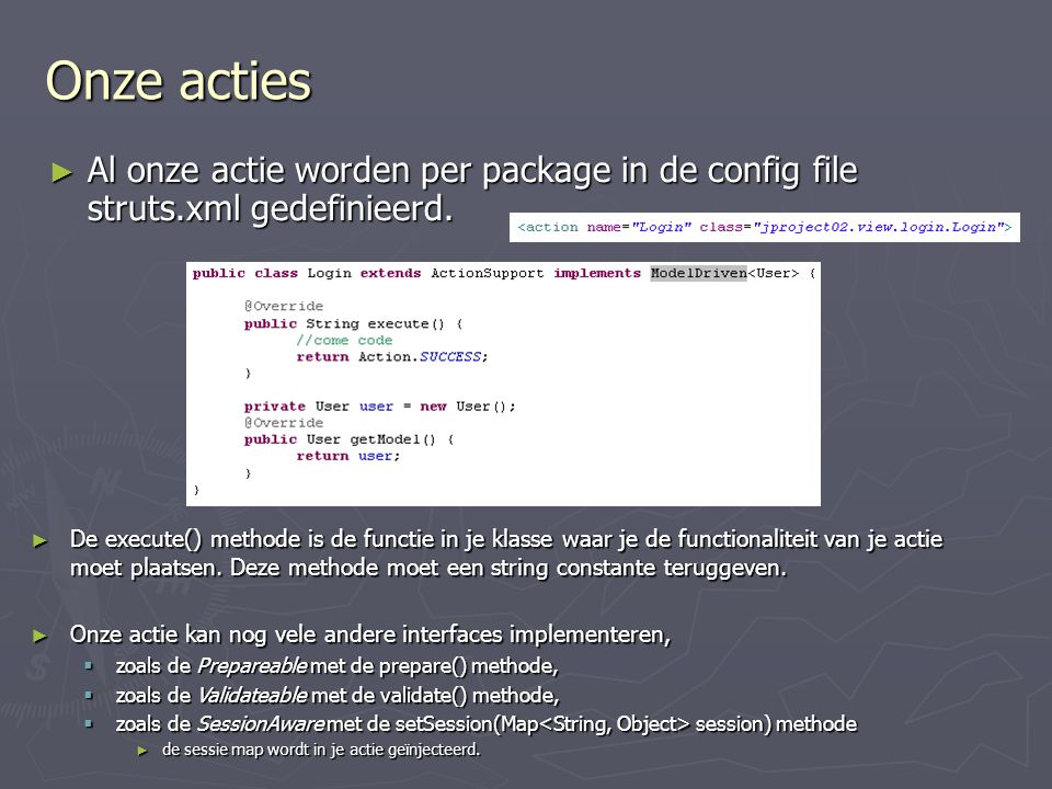Onze acties ► Al onze actie worden per package in de config file struts.xml gedefinieerd.