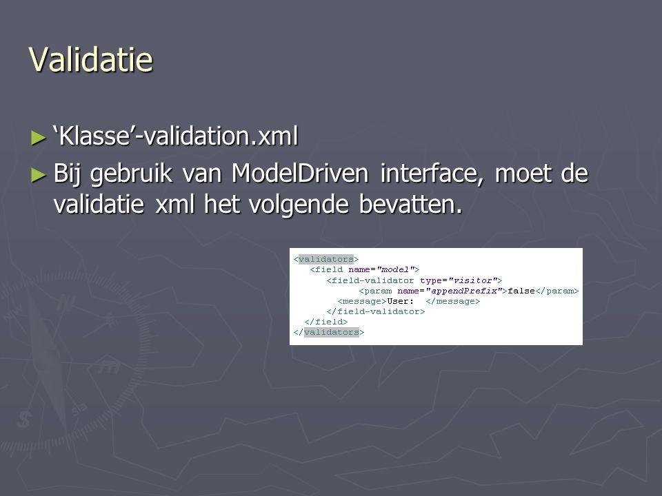 Validatie ► 'Klasse'-validation.xml ► Bij gebruik van ModelDriven interface, moet de validatie xml het volgende bevatten.
