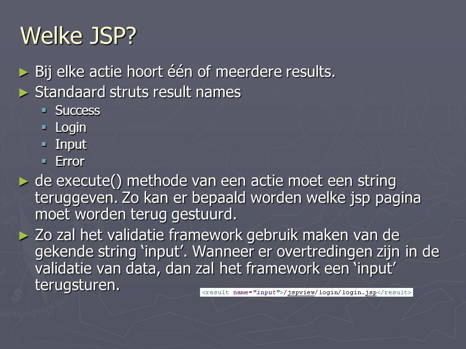 Welke JSP.► Bij elke actie hoort één of meerdere results.