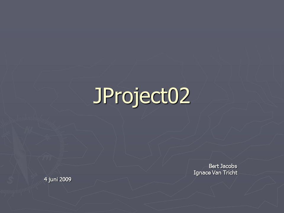 JProject02 Bert Jacobs Ignace Van Tricht 4 juni 2009