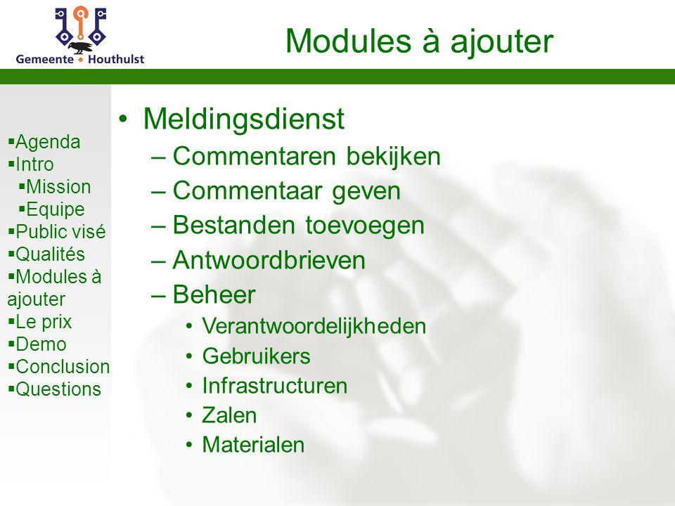  Agenda  Intro  Mission  Equipe  Public visé  Qualités  Modules à ajouter  Le prix  Demo  Conclusion  Questions Modules à ajouter Meldingsd