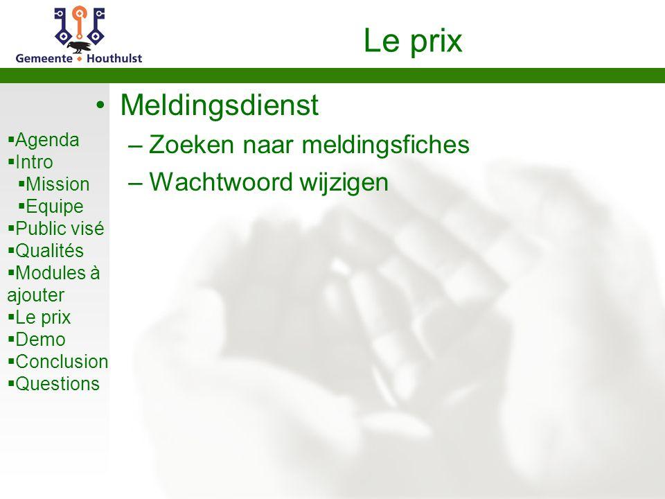  Agenda  Intro  Mission  Equipe  Public visé  Qualités  Modules à ajouter  Le prix  Demo  Conclusion  Questions Le prix Meldingsdienst –Zoe