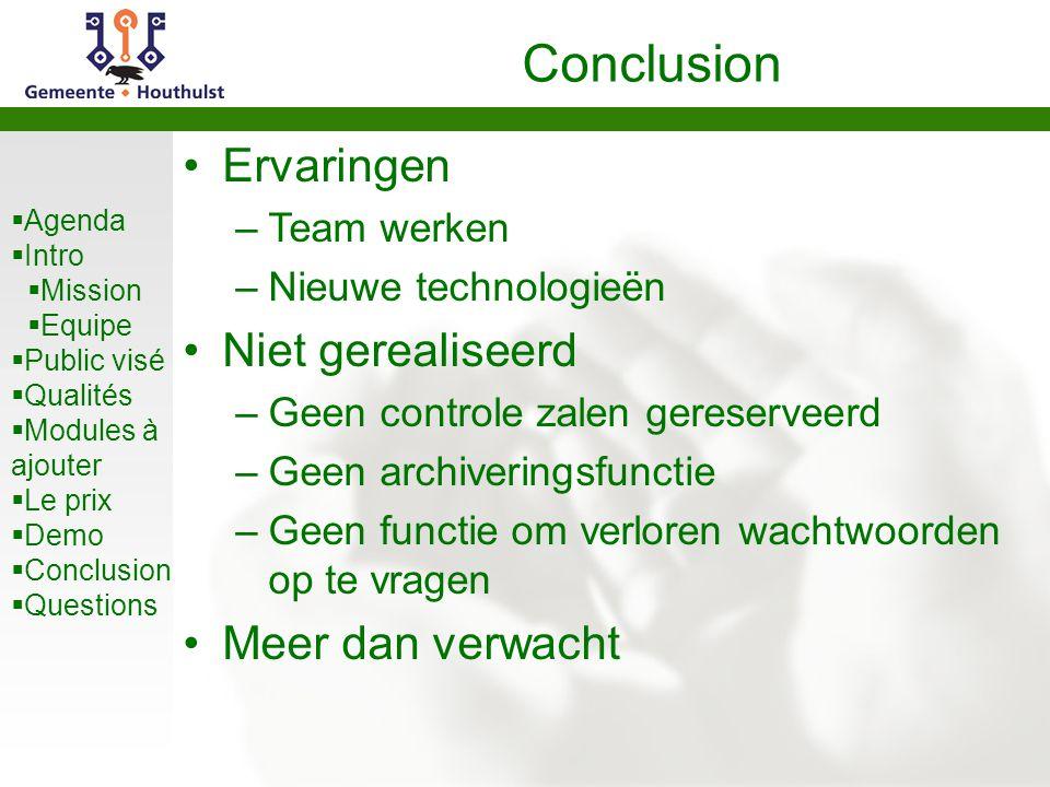 Agenda  Intro  Mission  Equipe  Public visé  Qualités  Modules à ajouter  Le prix  Demo  Conclusion  Questions Conclusion Ervaringen –Team