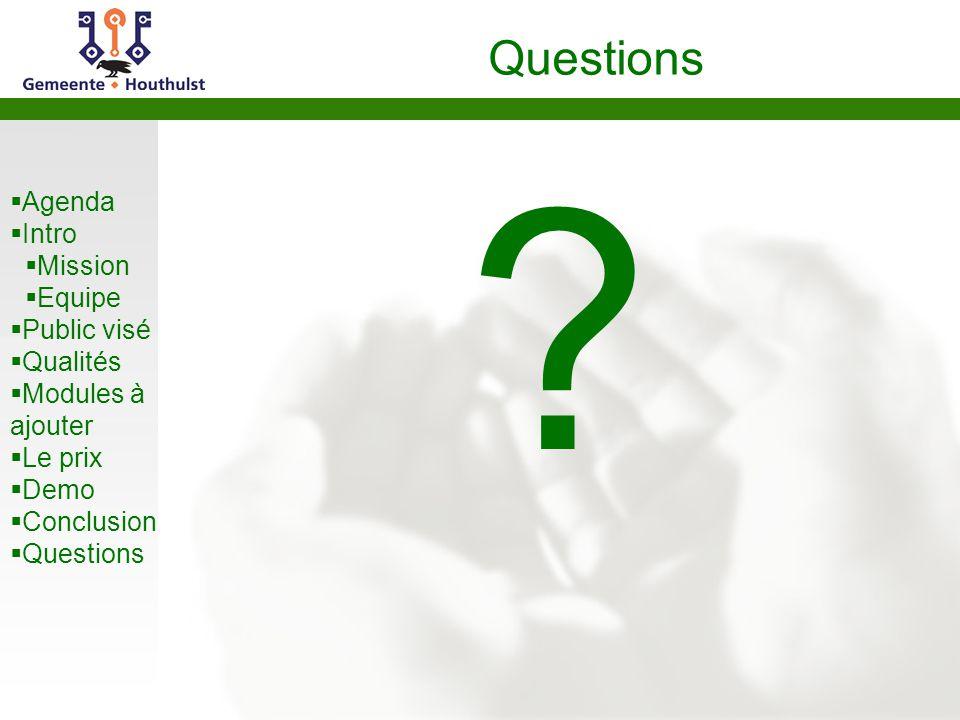  Agenda  Intro  Mission  Equipe  Public visé  Qualités  Modules à ajouter  Le prix  Demo  Conclusion  Questions Questions ?