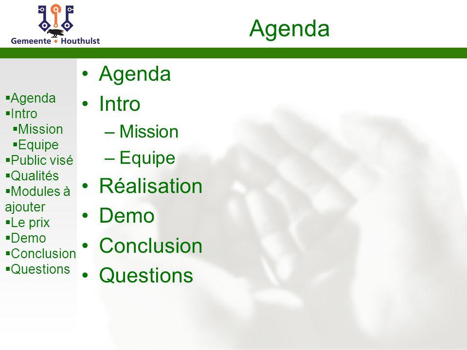  Agenda  Intro  Mission  Equipe  Public visé  Qualités  Modules à ajouter  Le prix  Demo  Conclusion  Questions Agenda Intro –Mission –Equi