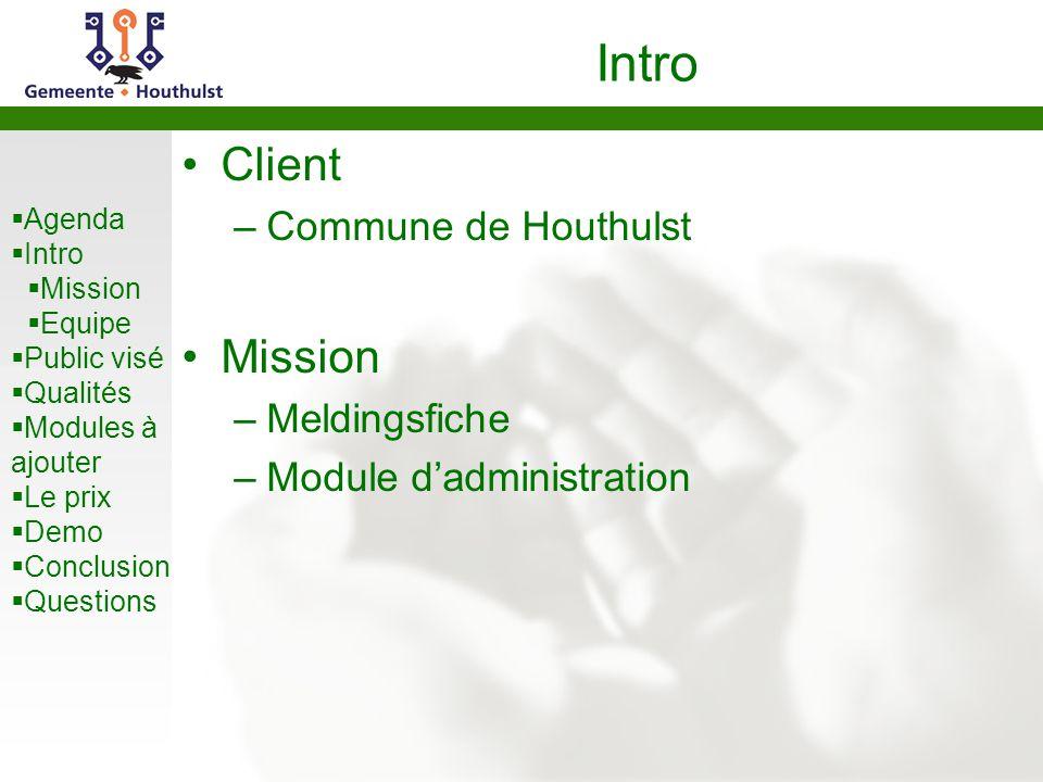  Agenda  Intro  Mission  Equipe  Public visé  Qualités  Modules à ajouter  Le prix  Demo  Conclusion  Questions Intro Client –Commune de Ho