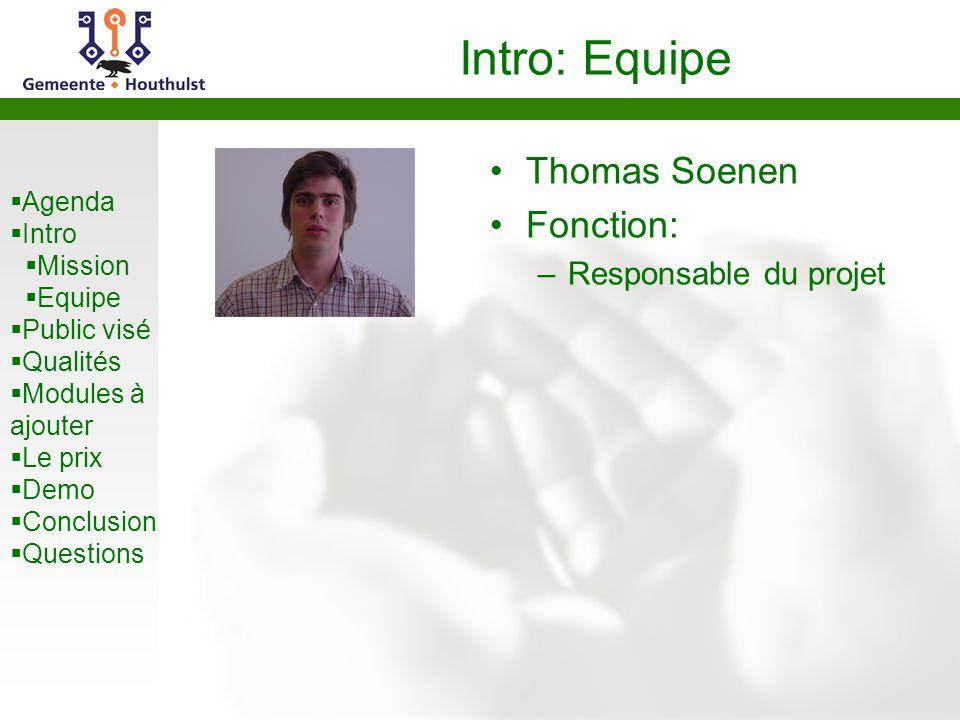 Agenda  Intro  Mission  Equipe  Public visé  Qualités  Modules à ajouter  Le prix  Demo  Conclusion  Questions Intro: Equipe Thomas Soenen