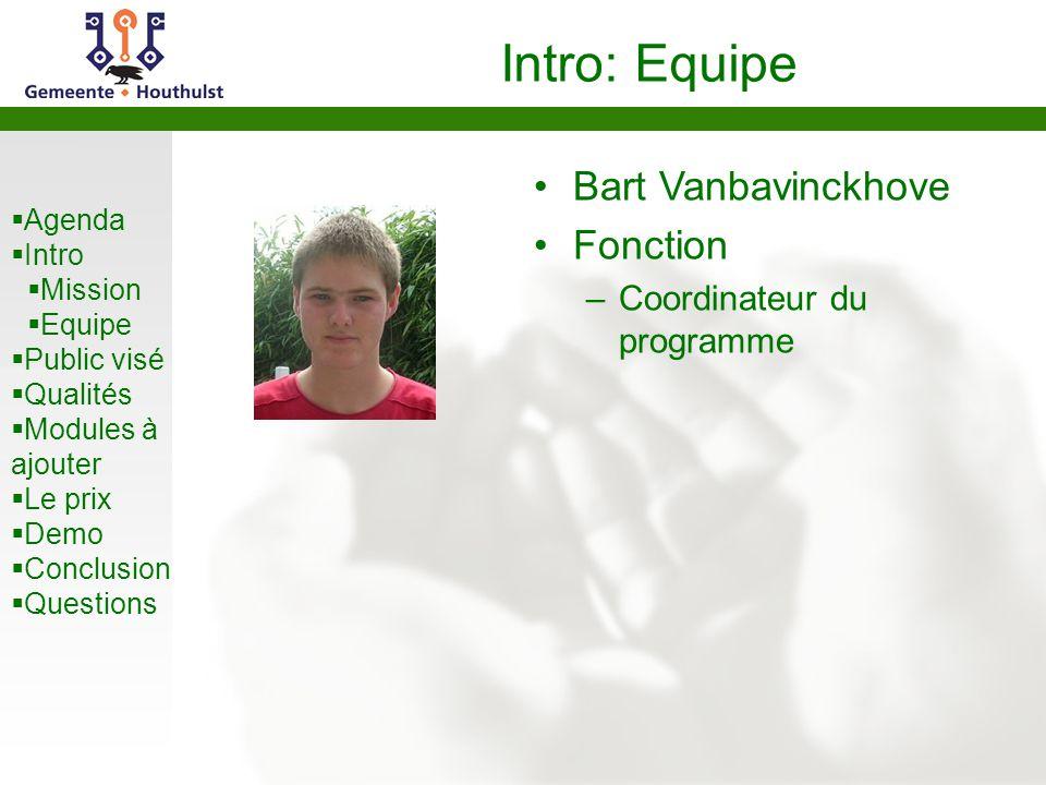  Agenda  Intro  Mission  Equipe  Public visé  Qualités  Modules à ajouter  Le prix  Demo  Conclusion  Questions Intro: Equipe Bart Vanbavin