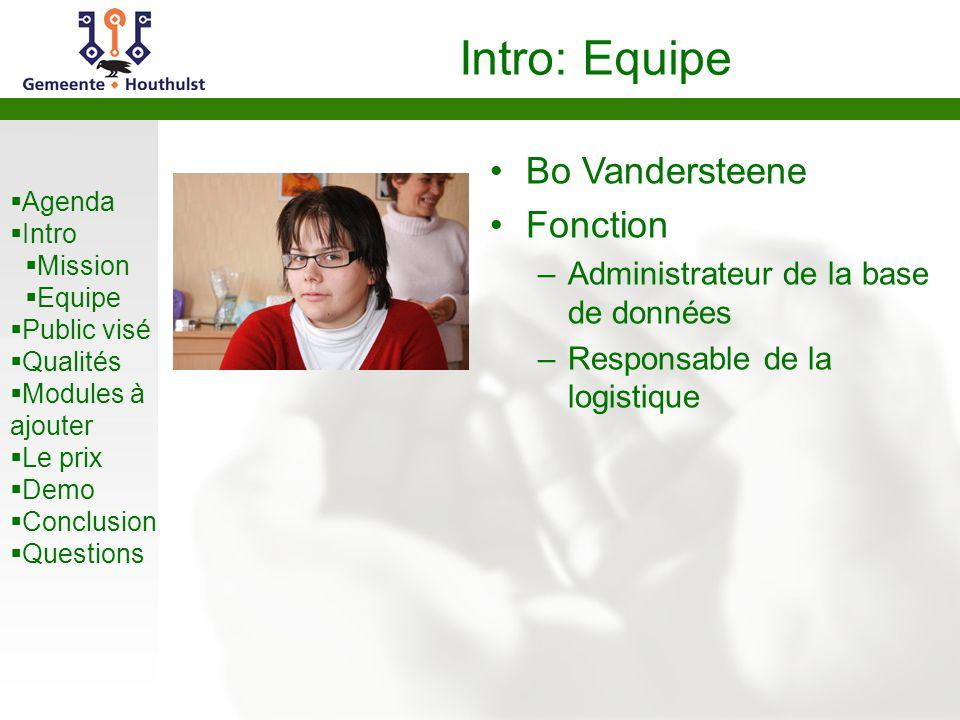  Agenda  Intro  Mission  Equipe  Public visé  Qualités  Modules à ajouter  Le prix  Demo  Conclusion  Questions Intro: Equipe Bo Vanderstee