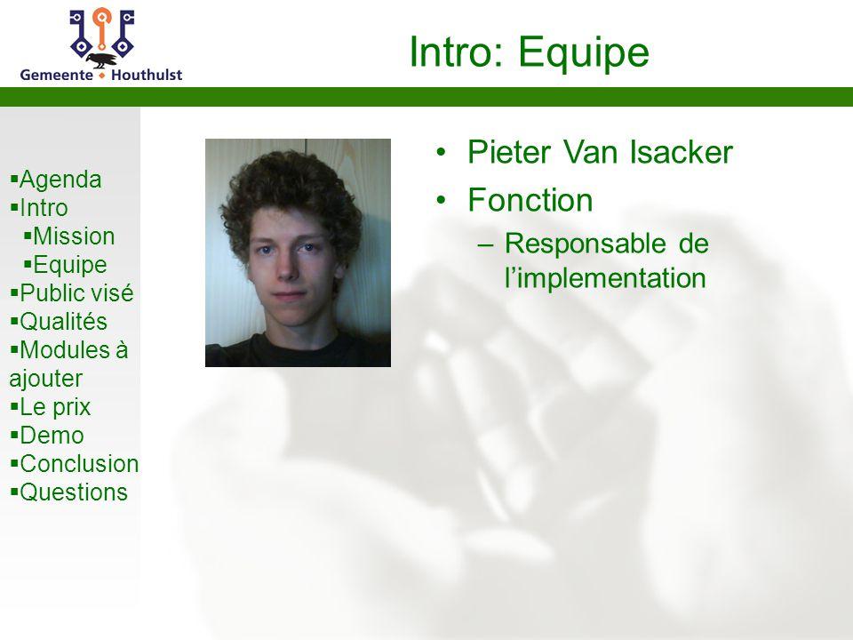  Agenda  Intro  Mission  Equipe  Public visé  Qualités  Modules à ajouter  Le prix  Demo  Conclusion  Questions Intro: Equipe Pieter Van Is