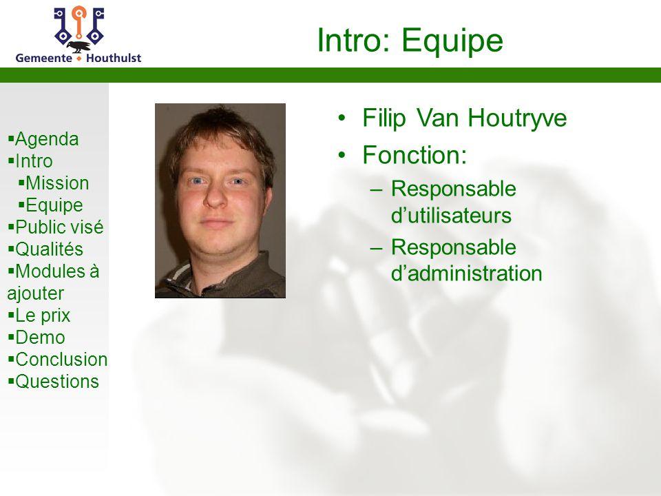  Agenda  Intro  Mission  Equipe  Public visé  Qualités  Modules à ajouter  Le prix  Demo  Conclusion  Questions Intro: Equipe Filip Van Hou
