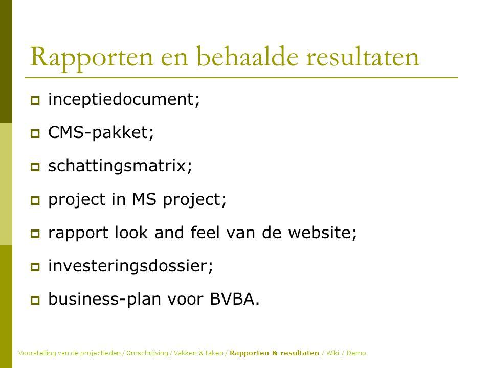 Rapporten en behaalde resultaten  inceptiedocument;  CMS-pakket;  schattingsmatrix;  project in MS project;  rapport look and feel van de website;  investeringsdossier;  business-plan voor BVBA.