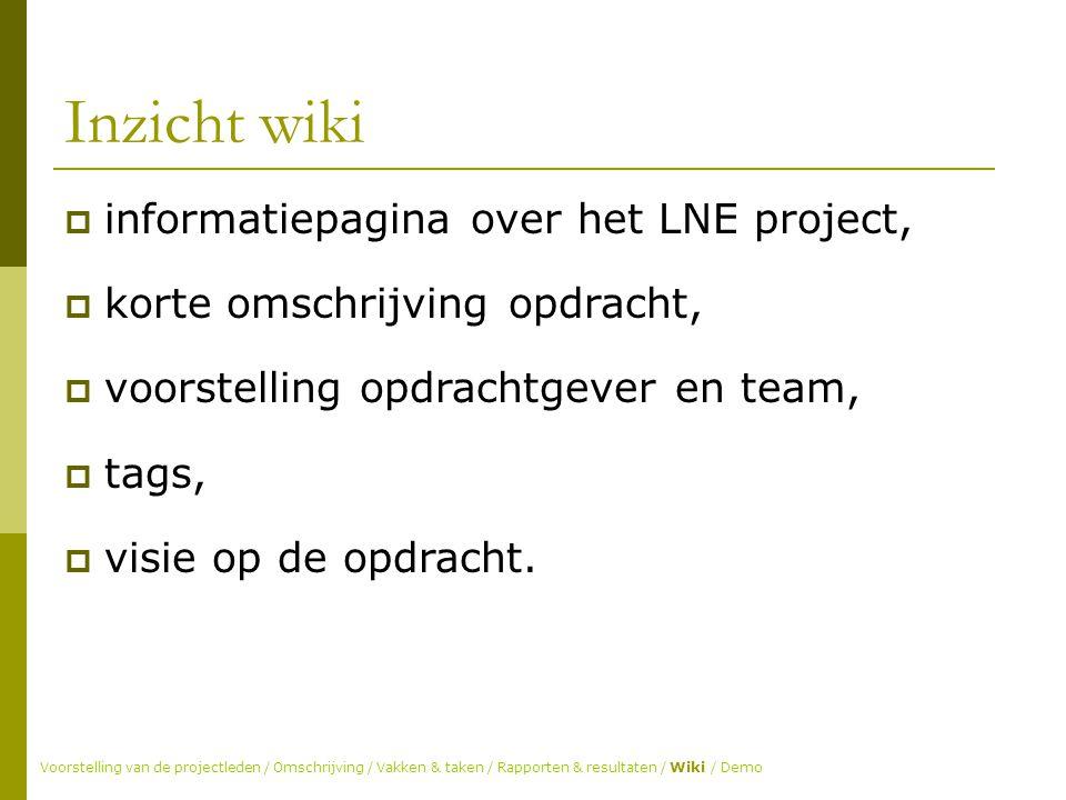 Inzicht wiki  informatiepagina over het LNE project,  korte omschrijving opdracht,  voorstelling opdrachtgever en team,  tags,  visie op de opdracht.