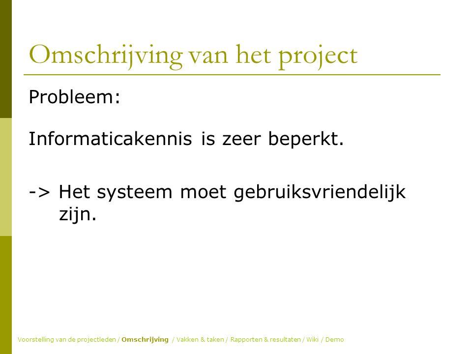 Omschrijving van het project Probleem: Informaticakennis is zeer beperkt.