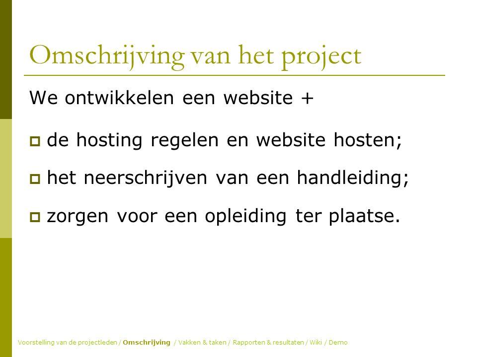 Omschrijving van het project We ontwikkelen een website +  de hosting regelen en website hosten;  het neerschrijven van een handleiding;  zorgen voor een opleiding ter plaatse.