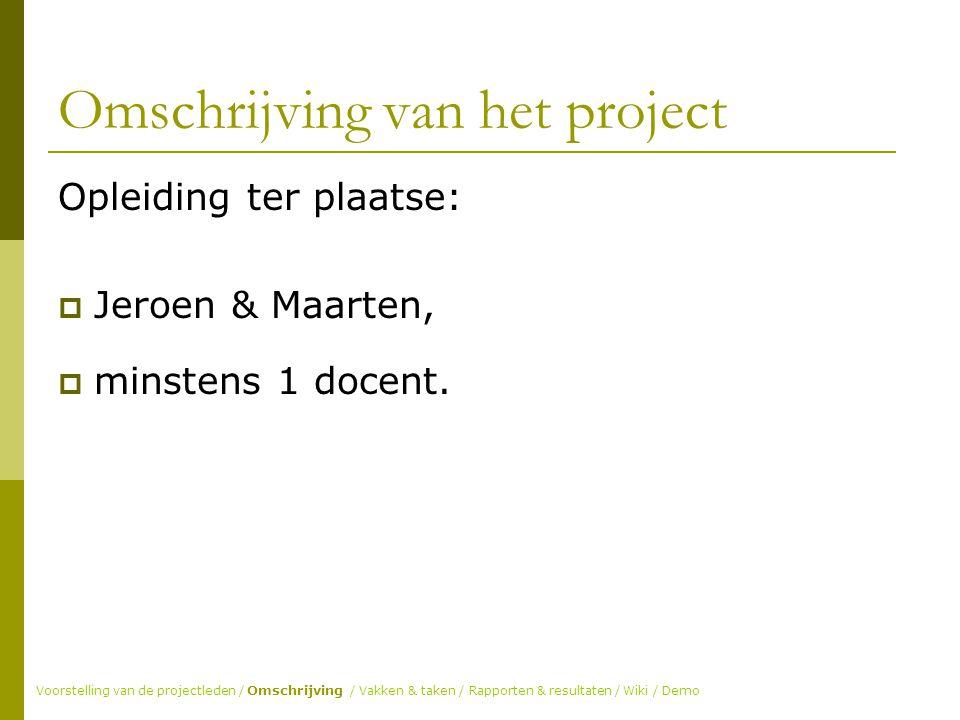 Omschrijving van het project Opleiding ter plaatse:  Jeroen & Maarten,  minstens 1 docent.
