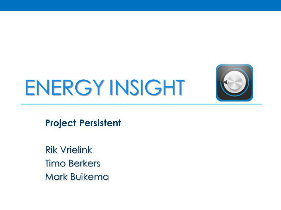 ENERGY INSIGHT Project Persistent Rik Vrielink Timo Berkers Mark Buikema